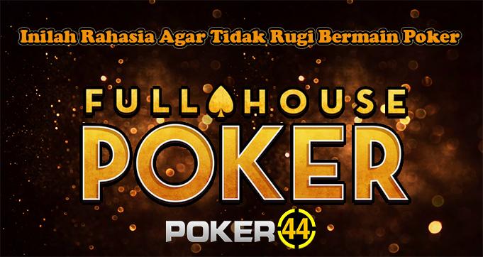 Inilah Rahasia Agar Tidak Rugi Bermain Poker