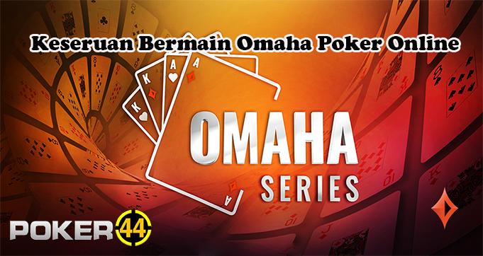 Keseruan Bermain Omaha Poker Online