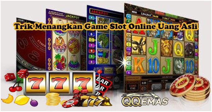 Trik Menangkan Game Slot Online Uang Asli